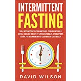 Intermittent Fasting: 6 Intermittent Fasting Methods For Weight Loss, To Burn Fat, Build Muscle and Loose Weight By Eating Naturally. An Intermittent Fasting ... Fasting For Weight Loss) (English Edition)