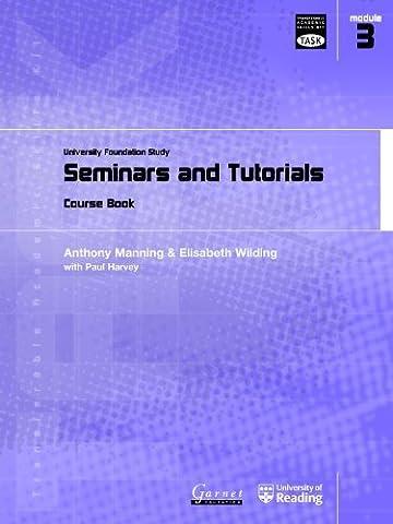 Seminars and Tutorials: University Foundation Study Course Book: Module 3: Seminars and Tutorials (Transferable Academic Skills Kit (TASK)) by Anthony Manning (3 Modul Kit)