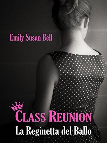 Class Reunion: La reginetta del ballo (Italian Edition)