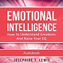 Emotional Intelligence: How to Understand Emotions and Raise Your EQ