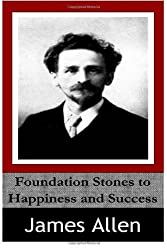 Foundation Stones to Happiness and Success by James Allen (2014-04-18)