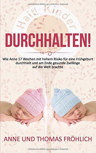 Durchhalten!: Wie Anne 17 Wochen mit hohem Risiko auf Frühgeburt durchhielt und am Ende gesunde Zwillinge auf die Welt brachte.