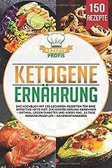 Ketogene Ernährung: Das Kochbuch mit 150 leckeren Rezepten für eine effektive Keto Diät. Zuckerfrei gesund abnehmen - Optimal gegen Diabetes und Krebs inkl. 14 Tage Ernährungsplan + Nährwertangaben Taschenbuch