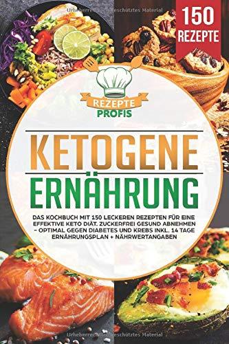 Ketogene Ernährung: Das Kochbuch mit 150 leckeren Rezepten für eine effektive Keto Diät. Zuckerfrei gesund abnehmen - Optimal gegen Diabetes und Krebs inkl. 14 Tage Ernährungsplan + Nährwertangaben