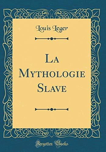 La Mythologie Slave (Classic Reprint) par Louis Leger