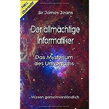 Der allmächtige Informatiker: Das Mysterium des Universums (Wissen gemeinverständlich)