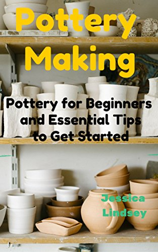Pottery Making: Pottery for Beginners and Essential Tips to Get Started (English Edition)