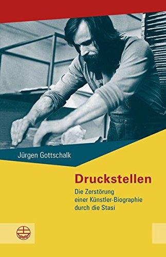 Druckstellen: Die Zerstörung einer Dresdner Künstler-Biographie durch die Stasi (Schriftenreihe des Sächsischen Landesbeauftragten zur Aufarbeitung der SED-Diktatur)