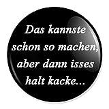Spruch Das kannste schon so machen... Button, Badge, Anstecker, Anstecknadel, Ansteckpin mit 59 mm Durchmesser