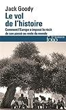 Le vol de l'Histoire: Comment l'Europe a imposé le récit de son passé au reste du monde