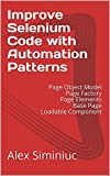 Improve Selenium Code with Automation Patterns: Page Object Model Page Factory Page Elements Base Page Loadable Component