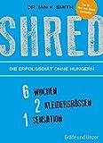 SHRED - Die Erfolgsdiät ohne Hungern: 6 Wochen, 2 Kleidergrößen, 1 Sensation (Gräfe und Unzer Einzeltitel)