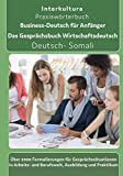 Business-Deutsch für Anfänger Deutsch-Somali: Das Gesprächsbuch für Wirtschaftsdeutsch