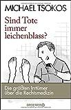 Image of Sind Tote immer leichenblass?: Die größten Irrtümer über die Rechtsmedizin