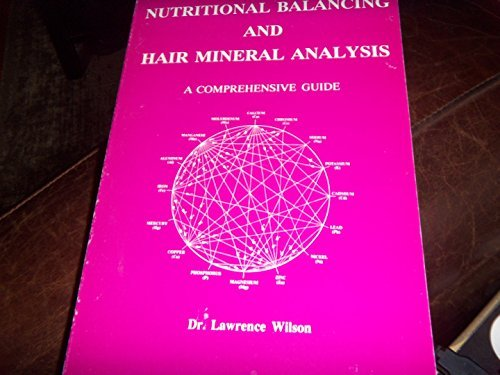 Nutritional Balancing and Hair Mineral Analysis: A Comprehensive Guide by Lawrence D. Wilson (1991-03-01)