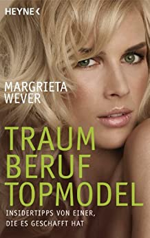 Traumberuf Topmodel: Insidertipps von einer, die es geschafft hat von [Wever, Margrieta]