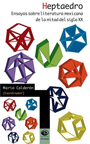 Heptaedro. Ensayos sobre literatura mexicana de la mitad del siglo XX