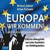 Europa, wir kommen! Und wir werden immer mehr (Politische Hintergründe und wahre Geschichten von Flüchtlingsfamilien)