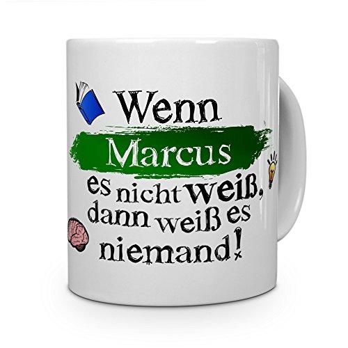 printplanet Tasse mit Namen Marcus - Layout: Wenn Marcus es Nicht weiß, dann weiß es niemand - Namenstasse, Kaffeebecher, Mug, Becher, Kaffee-Tasse - Farbe Weiß