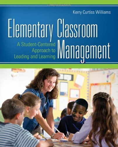 Elementary Classroom Management: A Student-Centered Approach to Leading and Learning by Kerry E. Curtiss Williams (2008-11-12)