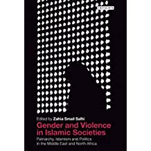 Gender and Violence in Islamic Societies: Patriarchy, Islamism and Politics in the Middle East and North Africa (Library of Modern Middle East Studies)