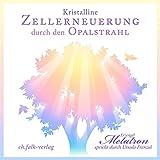 Kristalline Zellerneuerung durch den Opalstrahl - Ursula Frenzel