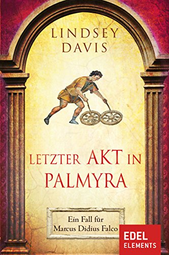 Letzter Akt in Palmyra: Ein Fall für Marcus Didius Falco