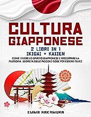 Cultura Giapponese: (2 libri in 1) Ikigai + Kaizen. Come Vivere lo Spirito Giapponese e Riscoprire la Filosofi