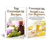 ESSENTIAL OILS BOX SET #2: Essential Oils & Weight Loss For Beginners + Top Essential Oil Recipes (Natural Remedies) (English Edition)