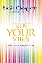 Trust Your Vibes by Sonia Choquette (2013-09-02)