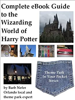 Complete eBook Guide to the Wizarding World of Harry Potter (Theme Park in Your Pocket 3) by [Nefer, Barbara]