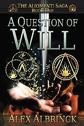 A Question of Will (The Aliomenti Saga - Book 1): Volume 1