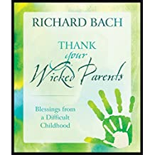 Thank Your Wicked Parents: Blessings from a Difficult Childhood (English Edition)