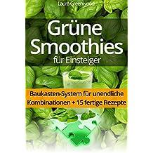 Grüne Smoothies für Einsteiger: Ausprobieren, genießen und wohlfühlen (15 Rezepte für grüne Smoothies inklusive)