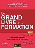 Le Grand Livre de la Formation - 2e éd. - Techniques et pratiques des professionnels de la formation...