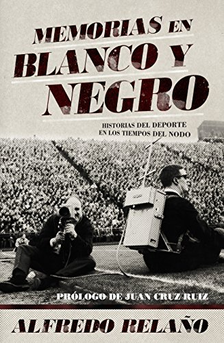 Portada del libro Memorias en blanco y negro (Spanish Edition) by Alfredo Relano (2015-01-31)