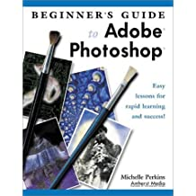 Beginner's Guide to Adobe Photoshop: Easy Lessons for Rapid Learning and Success by Michelle Perkins (2002-03-02)