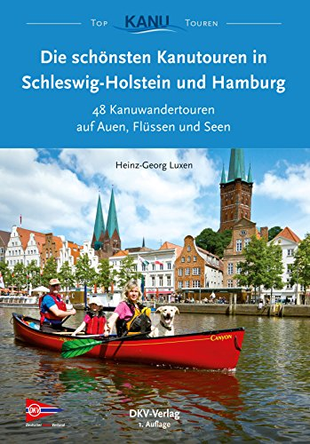 die-schonsten-kanutouren-in-schleswig-holstein-und-hamburg-48-kanuwandertouren-auf-auen-flussen-und-