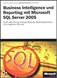 Business Intelligence und Reporting mit Microsoft SQL Server 2005, m. DVD (Microsoft Fachbibliothek)