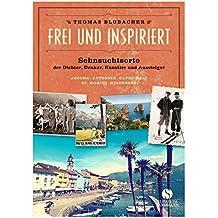 Frei und inspiriert: Sehnsuchtsorte der Dichter, Denker, Künstler und Aussteiger. Ascona Attersee Capri Bali St. Moritz Hiddensee