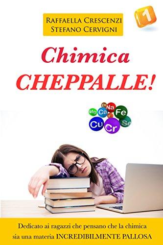 Chimica. Cheppalle!: E se studiare la chimica non fosse poi così palloso? (Chimica Cheppalle Vol. 1)