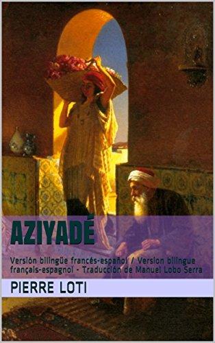 Aziyadé: Versión bilingüe francés-español / Version bilingue français-espagnol - Traducción de Manuel Lobo Serra por Pierre Loti