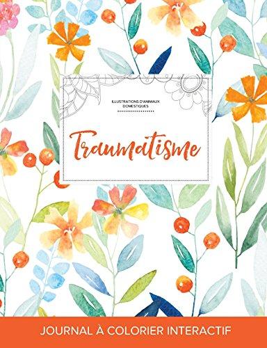 Journal de Coloration Adulte: Traumatisme (Illustrations D'Animaux Domestiques, Floral Printanier)