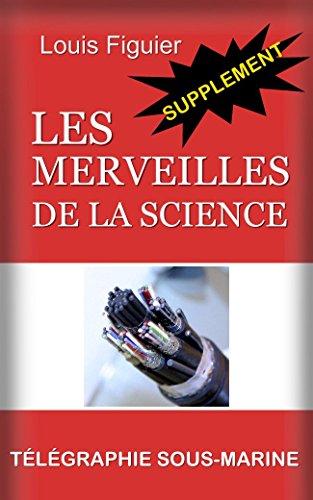 Les Merveilles de la science/Télégraphie sous-marine et cable atlantique - Supplément par Louis Figuier