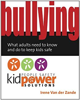 Bullying - What Adults Need to Know and Do to Keep Kids Safe (English Edition) par [Van Der Zande, Irene]