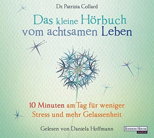 Das kleine Hör-Buch vom achtsamen Leben: 10 Minuten am Tag für weniger Stress und mehr Gelassenheit (Random House Bücher)