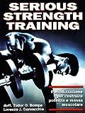 Serious strength training. Periodizzazione per costruire potenza e massa muscolare