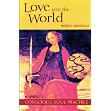 Love and the World: A Guide to Conscious Soul Practice by Robert Sardello (2001-04-01)