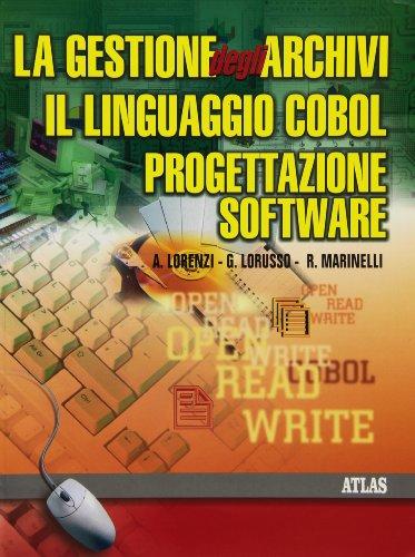La gestione degli archivi. Il linguaggio Cobol. La progettazione software. Per le Scuole superiori