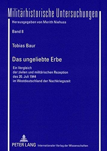 Das ungeliebte Erbe: Ein Vergleich der zivilen und militärischen Rezeption des 20. Juli 1944 im Westdeutschland der Nachkriegszeit (Militärhistorische Untersuchungen, Band 8)